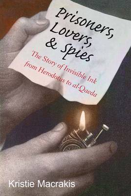 Prisoners, Lovers, and Spies: The Story of Invisible Ink from Herodotus to al-Qaeda (Hardback)