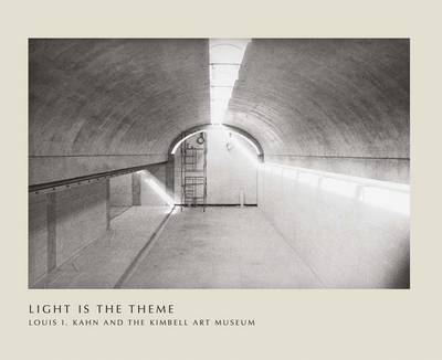 Light Is the Theme: Louis I. Kahn and the Kimbell Art Museum (Paperback)