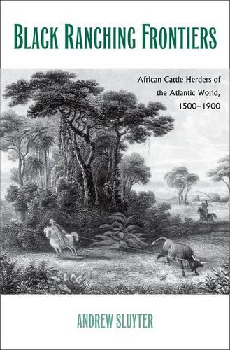 Black Ranching Frontiers: African Cattle Herders of the Atlantic World, 1500-1900 - Yale Agrarian Studies Series (Hardback)