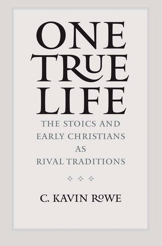 One True Life: The Stoics and Early Christians as Rival Traditions (Hardback)