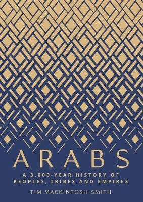 Arabs: A 3,000-Year History of Peoples, Tribes and Empires (Hardback)