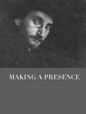 Making a Presence: F. Holland Day in Artistic Photography (Paperback)