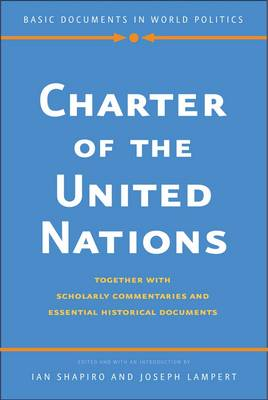 Charter of the United Nations: Together with Scholarly Commentaries and Essential Historical Documents - Basic Documents in World Politics (Paperback)