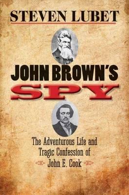 John Brown's Spy: The Adventurous Life and Tragic Confession of John E. Cook (Hardback)