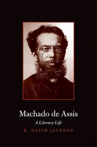 Machado de Assis: A Literary Life - Major Figures in Spanish and Latin American Literature and the Arts (Hardback)