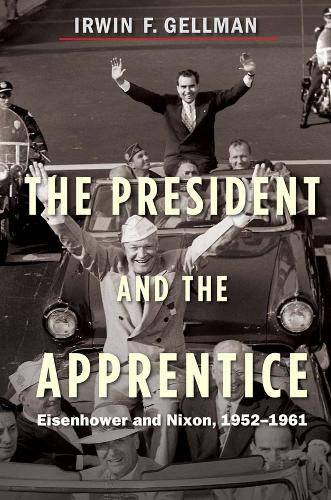 The President and the Apprentice: Eisenhower and Nixon, 1952-1961 (Hardback)