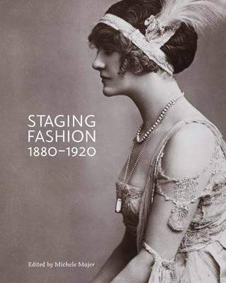 Staging Fashion, 1880-1920: Jane Hading, Lily Elsie, Billie Burke (Paperback)