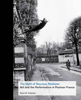 The Myth of Nouveau Realisme: Art and the Performative in Postwar France (Hardback)