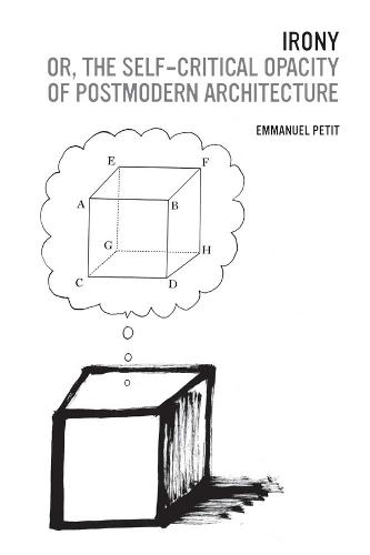 Irony; or, The Self-Critical Opacity of Postmodern Architecture (Hardback)