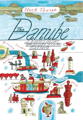 The Danube: A Journey Upriver from the Black Sea to the Black Forest (Hardback)