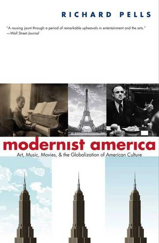 Modernist America: Art, Music, Movies, and the Globalization of American Culture (Paperback)