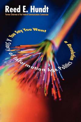 You Say You Want a Revolution: A Story of Information Age Politics (Paperback)