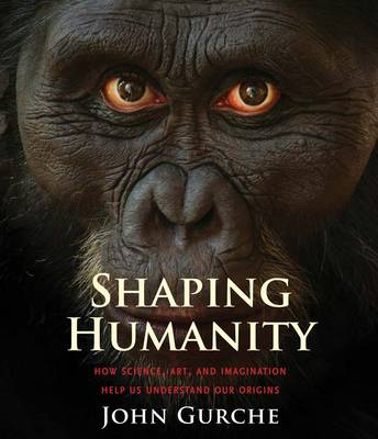 Shaping Humanity: How Science, Art, and Imagination Help Us Understand Our Origins (Hardback)