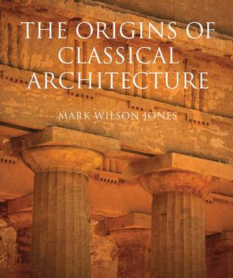 Origins of Classical Architecture: Temples, Orders, and Gifts to the Gods in Ancient Greece (Hardback)