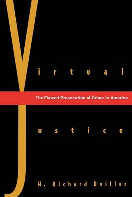 Virtual Justice: The Flawed Prosecution of Crime in America (Paperback)