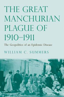 The Great Manchurian Plague of 1910-1911: The Geopolitics of an Epidemic Disease (Hardback)