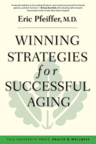 Winning Strategies for Successful Aging - Yale University Press Health & Wellness (Paperback)