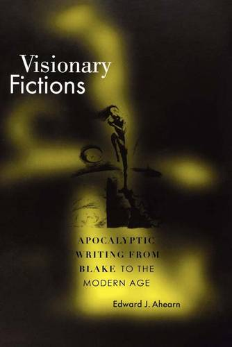 Visionary Fictions: Apocalyptic Writing from Blake to the Modern Age (Paperback)