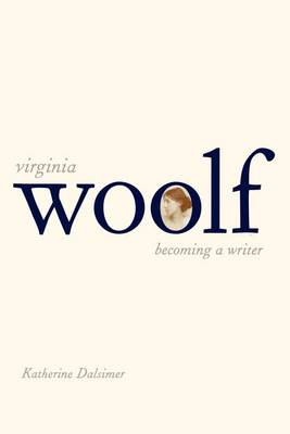 Virginia Woolf: Becoming a Writer (Paperback)