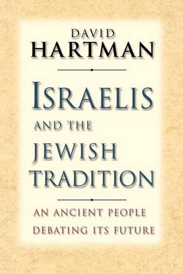 Israelis and the Jewish Tradition: An Ancient People Debating Its Future - The Terry Lectures (Paperback)