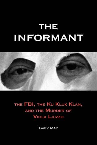 The Informant: The FBI, the Ku Klux Klan, and the Murder of Viola Liuzzo (Paperback)