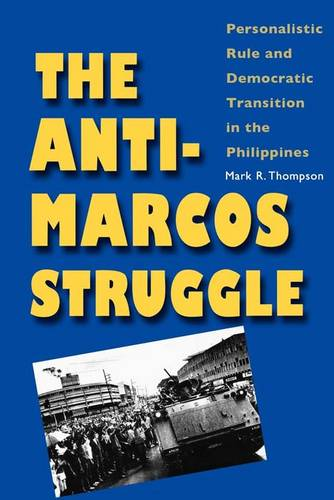 The Anti-Marcos Struggle: Personalistic Rule and Democratic Transition in the Philippines (Paperback)