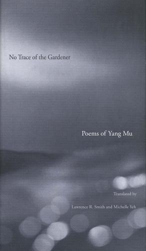 No Trace of the Gardener: Poems of Yang Mu (Paperback)