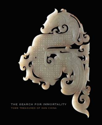 The Search for Immortality: Tomb Treasures of Han China (Hardback)