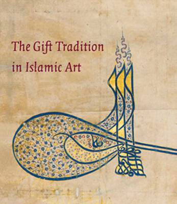 The Gift Tradition in Islamic Art (Paperback)