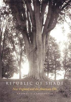 Republic of Shade: New England and the American Elm (Paperback)