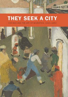 They Seek a City: Chicago and the Art of Migration, 1910-1950 (Hardback)