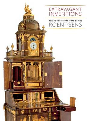 Extravagant Inventions: The Princely Furniture of the Roentgens - Metropolitan Museum of Art (Hardback)