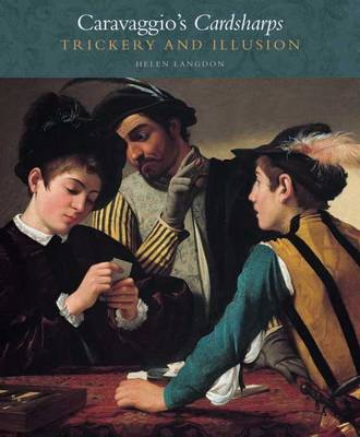 Caravaggio's Cardsharps: Trickery and Illusion - Kimbell Masterpiece Series (Paperback)