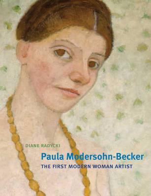 Paula Modersohn-Becker: The First Modern Woman Artist (Hardback)