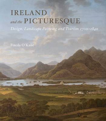 Ireland and the Picturesque: Design, Landscape Painting, and Tourism, 1700-1840 (Hardback)