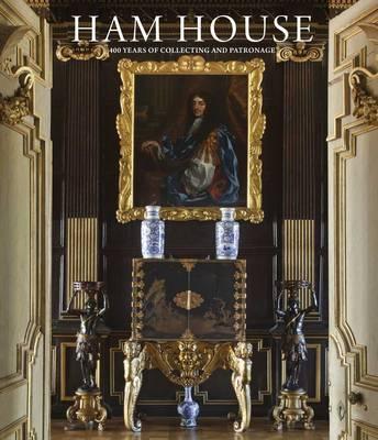 Ham House: 400 Years of Collecting and Patronage (Hardback)