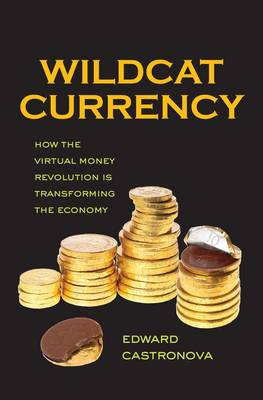 Wildcat Currency: How the Virtual Money Revolution Is Transforming the Economy (Hardback)