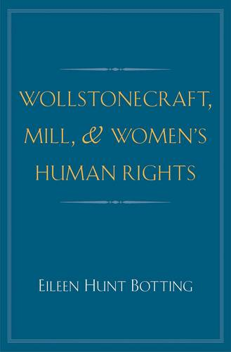 Wollstonecraft, Mill, and Women's Human Rights (Hardback)