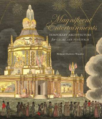Magnificent Entertainments: Temporary Architecture for Georgian Festivals (Hardback)