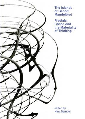 The Islands of Benoit Mandelbrot: Fractals, Chaos, and the Materiality of Thinking (Paperback)