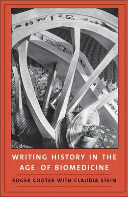 Writing History in the Age of Biomedicine (Hardback)