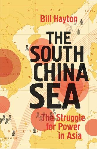 The South China Sea: The Struggle for Power in Asia (Hardback)