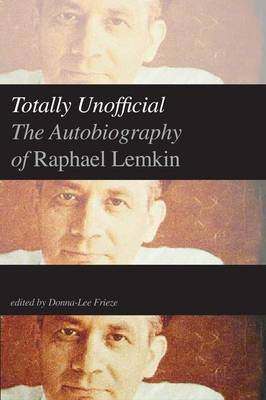 Totally Unofficial: The Autobiography of Raphael Lemkin (Hardback)