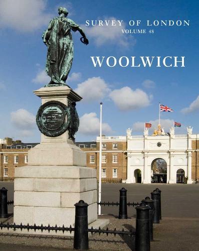 Survey of London: Woolwich: Volume 48 (Hardback)