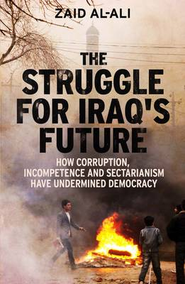 The Struggle for Iraq's Future: How Corruption, Incompetence and Sectarianism Have Undermined Democracy (Hardback)