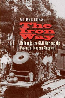 The Iron Way: Railroads, the Civil War, and the Making of Modern America (Paperback)