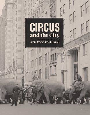 Circus and the City: New York, 1793-2010 (Hardback)