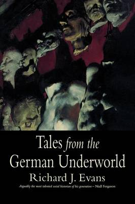 Tales from the German Underworld: Crime and Punishment in the Nineteenth Century (Paperback)
