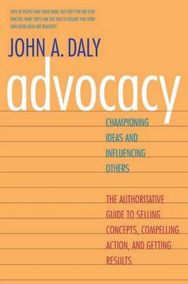 Advocacy: Championing Ideas and Influencing Others (Paperback)