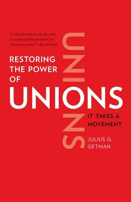 Restoring the Power of Unions: It Takes a Movement (Paperback)